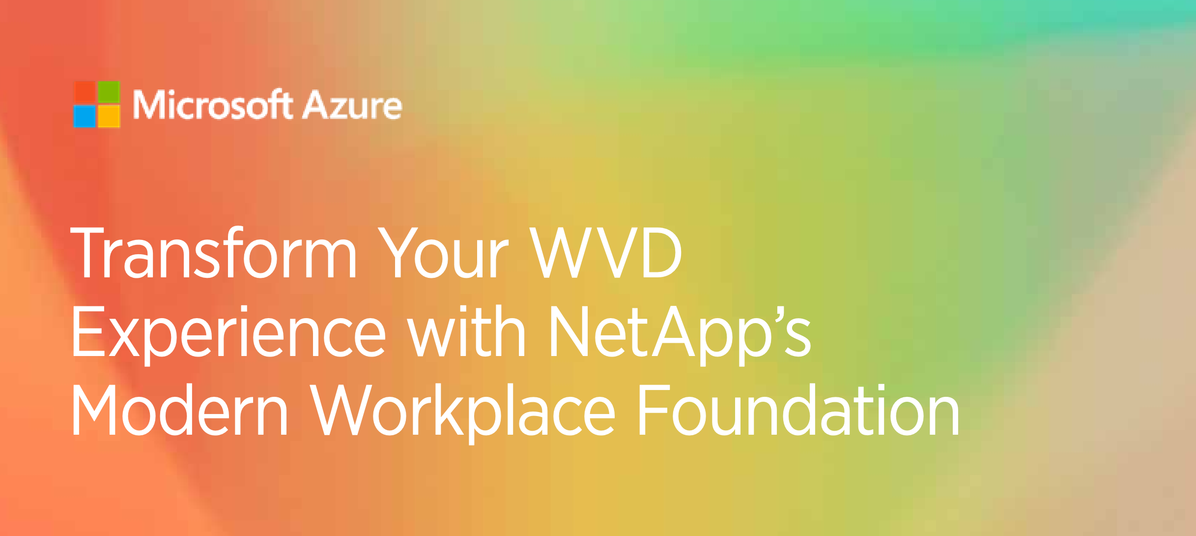 Transform your WVD Experience with NetApps Modern Workplace foundation